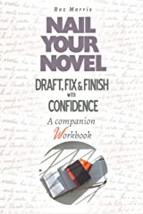 Nail Your Novel: Draft, Fix & Finish With Confidence. A companion workbook Kindle Edition