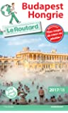 Guide du Routard Budapest, Hongrie 2017/18