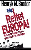 """Rettet Europa! Noch mehr Gründe, Europa gegen die EU zu verteidigen: E-Book aktuell  - Eine Nachschrift zu """"Die letzten Tage Europas – Wie wir eine gute Idee versenken"""""""