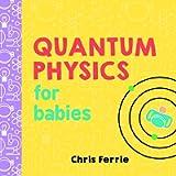 Quantum Physics for Babies (Baby University): 1