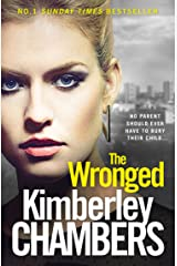 The Wronged: No parent should ever have to bury their child... Kindle Edition