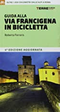 Guida alla via Francigena in bicicletta. Oltre 1000 chilometri dalle Alpi a Roma