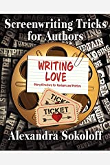 Writing Love: Screenwriting Tricks for Authors II: Story Structure for Pantsers and Plotters Kindle Edition