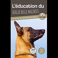 L'ÉDUCATION DU BERGER BELGE MALINOIS - Edition 2020 enrichie: Toutes les astuces pour un Berger Belge Malinois bien…