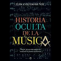 Historia oculta de la música: Magia, geometría sagrada, masonería y otros misterios (Fuera de colección) (Spanish…
