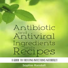 Antibiotic and Antiviral Ingredients and Recipes A Guide to Treating Infections Naturally