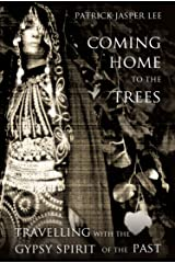 Coming Home to the Trees: Travelling with the Gypsy Spirit of the Past Kindle Edition