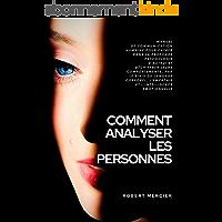 COMMENT ANALYSER LES PERSONNES: Manuel de Communication Humaine pour entrer dans la profonde psychologie d'autrui et…