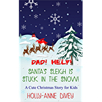 Dad! Help! Santa's Sleigh is Stuck in the Snow! - A Cute Christmas Story for Kids (English Edition)