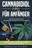 Cannabidiol (CBD) für Anfänger: CBD gegen Krankheiten. Medizinische Anwendung von Cannabidiol. Einnahme, Wirkung, Anwendung, Dosierung und Erfahrung mit dem hocheffektiven medizinischen Marihuana.