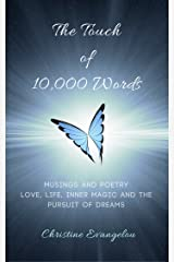 The Touch of 10,000 Words: Musings and Poetry: Love, Life, Inner Magic and the Pursuit of Dreams Kindle Edition