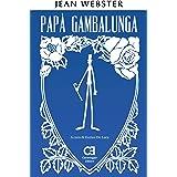 Papà Gambalunga. Edizione integrale e annotata (I Classici Ritrovati Vol. 4)
