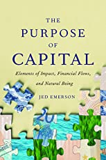 The Purpose of Capital: Elements of Impact, Financial Flows, and Natural Being (English Edition)