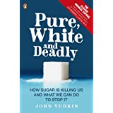 Pure, White and Deadly: How Sugar Is Killing Us and What We Can Do to Stop It (English Edition)
