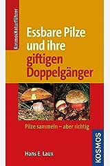 Essbare Pilze und ihre gifitigen Doppelgänger: Pilze sammlen - aber richtig Kindle Ausgabe