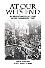 At Our Wits' End: Why We're Becoming Less Intelligent and What it Means for the Future (Societas) Paperback