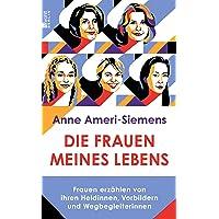 Die Frauen meines Lebens: Frauen erzählen von ihren Heldinnen, Vorbildern und Wegbegleiterinnen