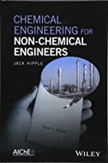 Chemical Engineering for Non–Chemical Engineers