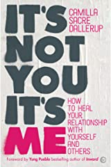 It's Not You, It's Me: How to Heal Your Relationship with Yourself and Others (An International Bestseller) Paperback