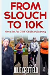 From Slouch to 10K: 10 simple ways to train for your first 10k Kindle Edition