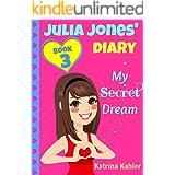 JULIA JONES DIARY- My Secret Dream - Book 3: A Book for Girls aged 9 - 12 (Julia Jones' Diary)