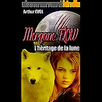 Morgane Flow, l'héritage de la lune: Romance fantasy en français