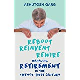 Reboot Reinvent Rewire: Managing Retirement in the Twenty-first Century