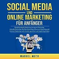 Social Media und Online Marketing für Anfänger: Durch Facebook Marketing, Instagram Marketing, LinkedIn Marketing…