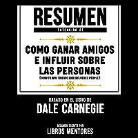 Resumen Extendido De Como Ganar Amigos E Influir Sobre Las Personas (How To Win Friends And Influence People) - Basado…