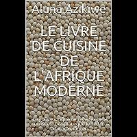 Le livre de cuisine de l'Afrique moderne: Le goût exotique de recettes peu utilisées. Des plats que le Seder adorera…
