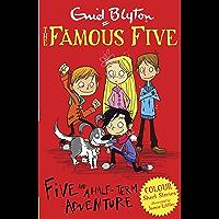 Famous Five Colour Short Stories: Five and a Half-Term Adventure (Famous Five: Short Stories Book 1)