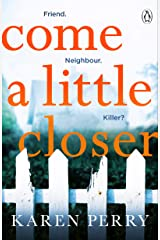 Come a Little Closer: The must-read gripping psychological thriller Kindle Edition