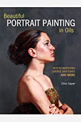 Beautiful Portrait Painting in Oils: Keys to Mastering Diverse Skin Tones and More Paperback