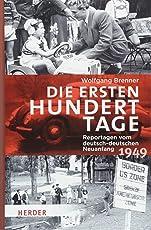 Die ersten hundert Tage: Reportagen vom deutsch-deutschen Neuanfang 1949