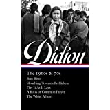 Joan Didion: The 1960s & 70s (LOA #325): Run River / Slouching Towards Bethlehem / Play It As It Lays / A Book of Common Pray