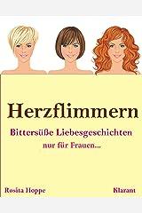 Herzflimmern. Bittersüße Liebesgeschichten nur für Frauen! Liebe, Leidenschaft und Eifersucht… Kindle Ausgabe