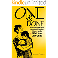 One & Done: How to stand by your DECISION of creating a HAPPY FAMILY- With Your Only Child