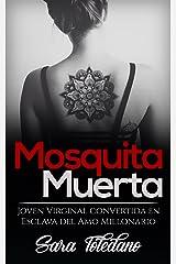 Mosquita Muerta: Joven Virginal convertida en Esclava del Amo Millonario (Novela Romántica y Erótica) Versión Kindle