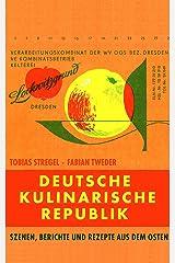 Deutsche Kulinarische Republik: Szenen, Berichte und Rezepte aus dem Osten (German Edition) Kindle Edition