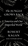 The Jungle Grows Back: America and Our Imperiled World (English Edition)