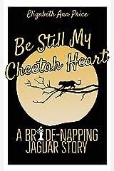 Be Still My Cheetah Heart (Bride-napping Jaguars Book 1) Kindle Edition