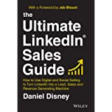 The Ultimate LinkedIn Sales Guide: How to Use Digital and Social Selling to Turn LinkedIn into a Lead, Sales and Revenue…