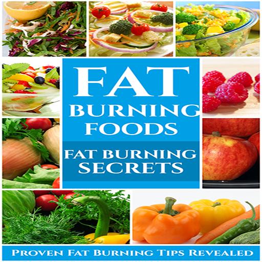 Fat Burning Secrets  : Fat Burning Foods - Proven Fat Burning Tips Revealed