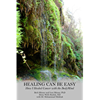 Healing Can Be Easy: How I Healed Cancer with the BodyMind (English Edition)