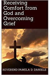 Receiving Comfort from God and Overcoming Grief Kindle Edition
