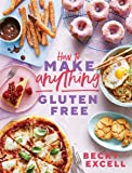 How to Make Anything Gluten Free: Over 100 Recipes for Everything from Home Comforts to Fakeaways, Cakes to Dessert…