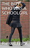 THE BOY WHO WAS A SCHOOLGIRL (English Edition)