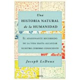 Una historia natural de la humanidad: El apasionante recorrido de la vida hasta alcanzar nuestro cerebro consciente (Contexto