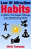 Law of Attraction Habits: 5 Habits That Super Charge Your Manifesting Skills (The LOA Lifestyle Book 1) (English Edition)