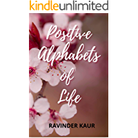 Positive Alphabets of Life: A manual on how these positive alphabets impact your thinking and bring a new change in you.